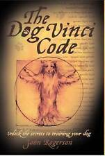 Dog Vinci Code: Unlock the Secrets to Training Your Dog by John Rogerson