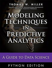 Modeling Techniques in Predictive Analytics with Python and R: A Guide to Data S