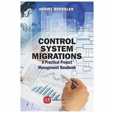 Control System Migrations : A Practical Project Management Handbook by Daniel...