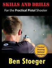 Skills and Drills : For the Practical Pistol Shooter by Ben Stoeger (2013,...