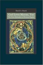 God Loves Masons, Too : The First Defenders of Human Rights by David A. Roach...