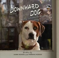 Downward Dog : Very Serious Haiku from a Very Serious Dog, Hardcover by Hodge...