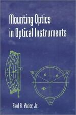 Mounting Optics in Optical Instruments (SPIE Press Monograph Vol. PM110)