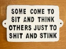 Toilet Sign Funny Humorous Quote 'Some Come To Sit And Think' Cast Iron 23cm