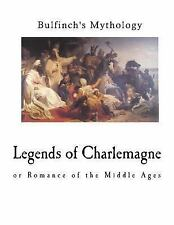 Bulfinch's Mythology: Legends of Charlemagne : Romance of the Middle Ages by.
