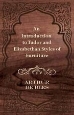 An Introduction to Tudor and Elizabethan Styles of Furniture by Arthur de...