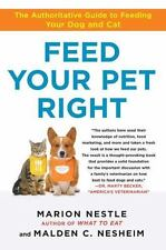 Feed Your Pet Right : The Authoritative Guide to Feeding Your Dog and Cat by...