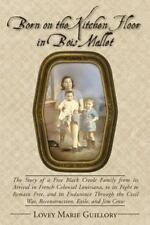 Born on the Kitchen Floor in Bois Mallet : The Story of a Free Black Creole...