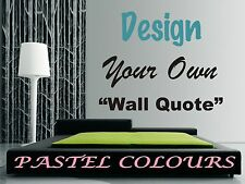 DESIGN YOUR OWN WALL ART QUOTE, STICKER, DECAL, MURAL ~ PASTEL COLOURS ~ Part 84