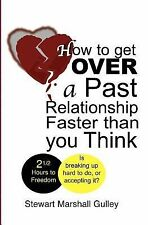 How to Get over a Past Relationship Faster Than You Think by Stewart Marshall...