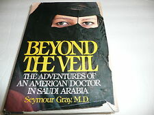 Beyond the Veil : The Adventures of an American Doctor in Saudi Arabia signed