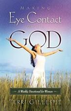 Making Eye Contact with God A Weekly Devotional for Women