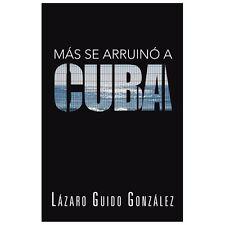 Ms Se Arruin a Cuba by Lzaro Guido Gonzlez (2013, Paperback)