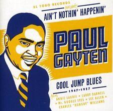 Paul Gayten - Aint Nothin Happenin: Paul Gayten: Cool Jump Blues 1947-1957 [CD]