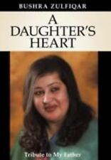 A Daughter's Heart : Tribute to My Father by Bushra Zulfiqar (2011, Hardcover)