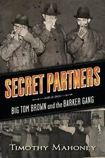 Secret Partners: Big Tom Brown and the Barker Gang: By Mahoney, Timothy