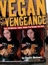 Vegan with a Vengeance : Over 150 Delicious, Cheap