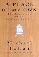A Place of My Own: The Education of an Amateur Builder by Pollan, Michael