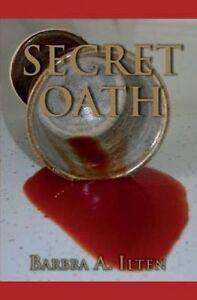 Secret Oath by Barbra a Ilten novel