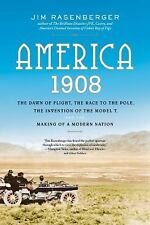 America, 1908: The Dawn of Flight, the Race to the Pole, the Invention of the Mo