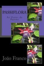 Passiflora : As Flores Da Paixão by João Franco (2013, Paperback)