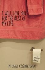 I Will Love You for the Rest of My Life: Breakup Stories (Paperback or Softback)