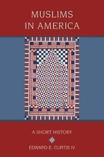 Religion in American Life: Muslims in America : A Short History by Edward E.,...