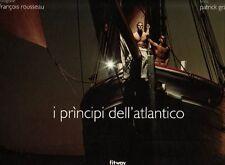 I PRINCIPI DELL' ATLANTICO - fotografie Rousseau, testi Grainville. Libro nuovo!