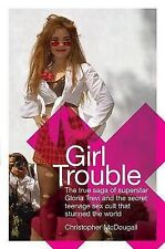 USED (GD) Girl Trouble: The True Saga of Superstar Gloria Trevi and the Secret T