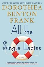 All the Single Ladies by Dorothea Benton Frank (2015, Hardcover)