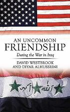 An Uncommon Friendship : During the War in Iraq by David Westbrook and Diyar...