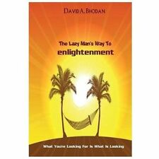 The Lazy Man's Way to Enlightenment : What You're Looking for Is What Is...