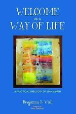 Welcome As a Way of Life : A Practical Theology of Jean Vanier by Benjamin S. W…