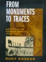 From Monuments to Traces: Artifacts of German Memory, 1870-1990 (Weimar and Now