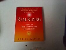 Real Riding : How to Ride in Harmony with Horses by Perry Wood (2002, Paperback)