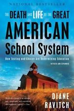 The Death and Life of the Great American School System : How Testing and...
