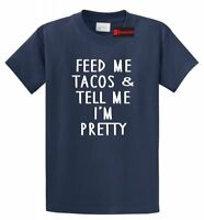 Feed Me Tacos Tell Me I'm Pretty Funny T Shirt Food Wife Girlfriend Gift Tee