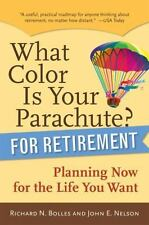 What Color Is Your Parachute? for Retirement: Planning Now for the Life You Wan