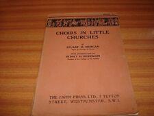 CHOIRS IN LITTLE CHURCHES BY STUART M MORGAN 1939 EDITION