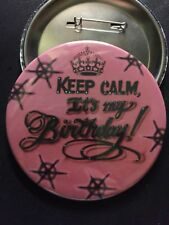 "*KEEP CALM* IT'S MY BIRTHDAY *On Pink* PIN-BACK BUTTON - LARGE  3.5"" DIAMETER"