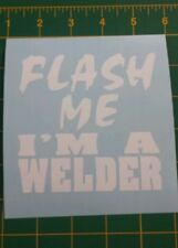 Vinyl Decal Sticker Flash Me I'm A Welder..Funny..Car Truck Window