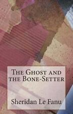 The Ghost and the Bone-Setter by J. Sheridan Le Fanu (2014, Paperback)