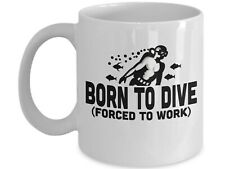 New listing Born To Dive Forced To Work Diver Gifts Diver Mugs Gift For Diver Scuba Diver
