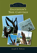 Galveston?s Tree Carvings [Images of Modern America] [TX] [Arcadia Publishing]