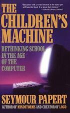 Children's Machine : Rethinking School in the Age of the Computer by Seymour...