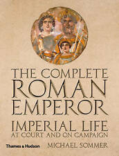 The Complete Roman Emperor: Imperial Life at Court and on Campaign (Complete Ser
