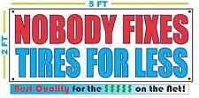 NOBODY FIXES TIRES FOR LESS Banner Sign NEW Larger Size Best Quality for the $$$