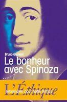 Le Bonheur avec Spinoza - L'Ethique Reformulée pour notre Temps -Bruno G - NEUF