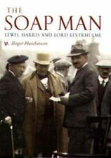The Soap Man: Lewis, Harris and Lord Leverhulme by Roger Hutchinson | Paperback