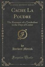 Cache La Poudre: The Romance of a Tenderfoot in the Days of Custer (Classic Repr
